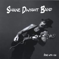 Shane Dwight Band | Done With You