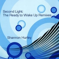 Shannon Hurley | Second Light: The Ready to Wake Up Remixes