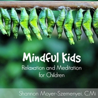 Shannon Moyer-Szemenyei | Mindful Kids - Relaxation and Meditation for Children