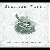 Shannon Wurst | What's More Honest Than A Song?
