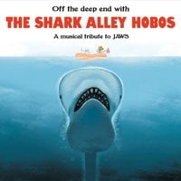 Shark Alley Hobos | Off the Deep End With the Shark Alley Hobos: A Musical Tribute to Jaws