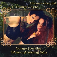 SHARON KNIGHT AND T THORN COYLE: Songs for the Strengthening Sun