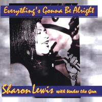 Sharon Lewis & Under The Gun | Everything's Gonna Be Alright