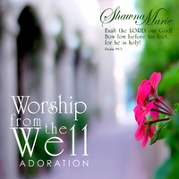Shawna Marie | Adoration (Worship from the Well)