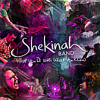 Shekinah Band | What You Do With What You Know