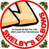 Shelby's Elbows | It Could All Be for Life (Not Just for Christmas)