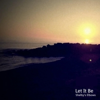 Shelby's Elbows | Let It Be - Single