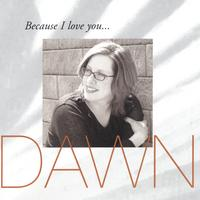 Dawn Shelton | Because I Love You...