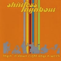 Shiftless Layabout | Layin' It Down Eight Days A Week