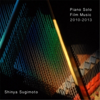 Shinya Sugimoto | Piano Solo, Film Music 2010-2013