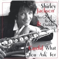 Shirley Jackson & Her Good Rockin' Daddys | Careful What You Ask For