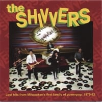 The Shivvers | Lost Hits From Milwaukee's First Family Of Powerpop 1979-82
