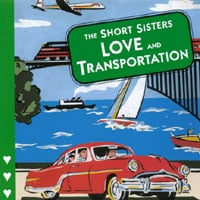 The Short Sisters | Love and Transportation