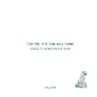 Shulamit | For You the Sun Will Shine-Songs of Women in the Shoa