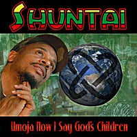 Shuntai | Umoja Now I Say God's Children