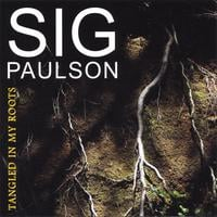 Sig Paulson | Tangled In My Roots