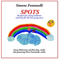 Fiona Robertson, Ren Jian & Flora Fontanelli | Simone Fontanelli: Spots, 48 Pieces for Young Violinists (And Also for the Less Young Ones)