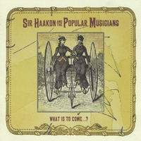 Sir Haakon & The Popular Musicians | What Is To Come...?