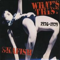 SKAFISH: What's This? 1976 - 1979