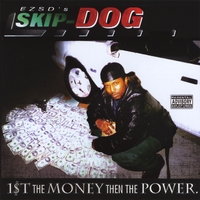 Skip Dog | 1st The Money Then The Power