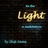 Skip Sams: Be the Light (A Medition)