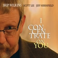 Skip Wilkins Trio | I Concentrate On You