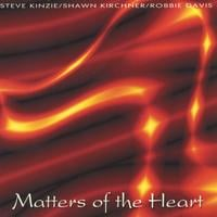 Steve Kinzie, Shawn Kirchner, & Robbie Davis | Matters of the Heart