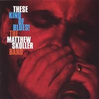 The Matthew Skoller Band | These Kind of Blues