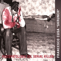 "Francesco Cusa ""Skrunch"": Psicopatologia del Serial Killer"