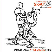 "Francesco Cusa ""Skrunch"": Jacques Lacan, A True Musical Story"