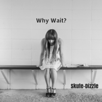 Skute-Dizzle | Why Wait?