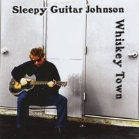 Sleepy Guitar Johnson | Whiskey Town