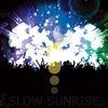 Slow Sunrise: Slow Sunrise