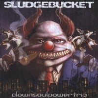 Sludgebucket | Clownsoulpowertrip