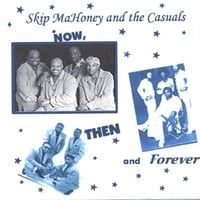 Skip Mahoney and The Casuals | Then, Now and Forever