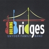 Snyder Family Band: Building Bridges
