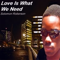 Solomon Roberson | Love Is What We Need
