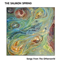 Songs from the Otherworld | The Salmon Spring