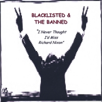 Sonny Meadows / Blacklisted & The Banned | I Never Thought I'd Miss Richard Nixon