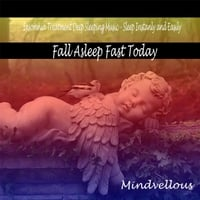 Mindvellous | Fall Asleep Fast Today: Insomnia Treatment