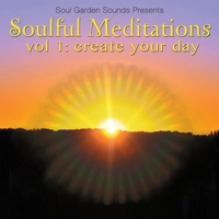 Soul Garden Sounds | Soulful Meditations Vol. 1 Create Your Day