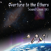 Sound Oasis Trio | Overture to the Ethers