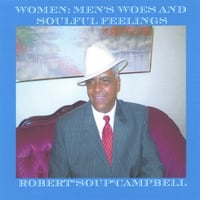 Robert Soup Campbell: Women:Men's Woes and Soulful Feelings