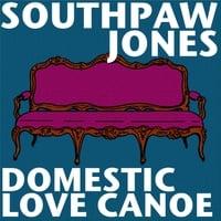 Southpaw Jones: Domestic Love Canoe