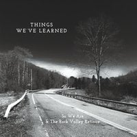 So We Are & The Rock Valley Retinue | Things We've Learned