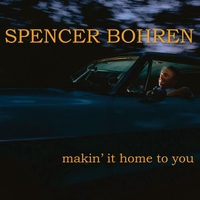 Spencer Bohren | Makin' It Home to You