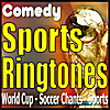 Sports Ringtones, World Cup Soccer, Football, and More Comedy Messages: Comedy RingTones, Soccer Chants, Sports Text Alerts, Alarms, and Sound Effects