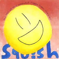 Squish | The Best of This Somewhat Sloppy Super Sampler