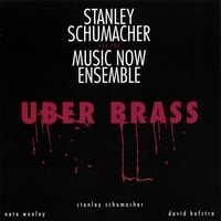Stanley Schumacher and the Music Now Ensemble | Uber Brass