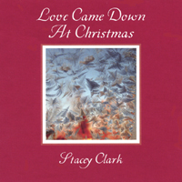Love Came Down At Christmas.Stacey Clark Love Came Down At Christmas Cd Baby Music Store